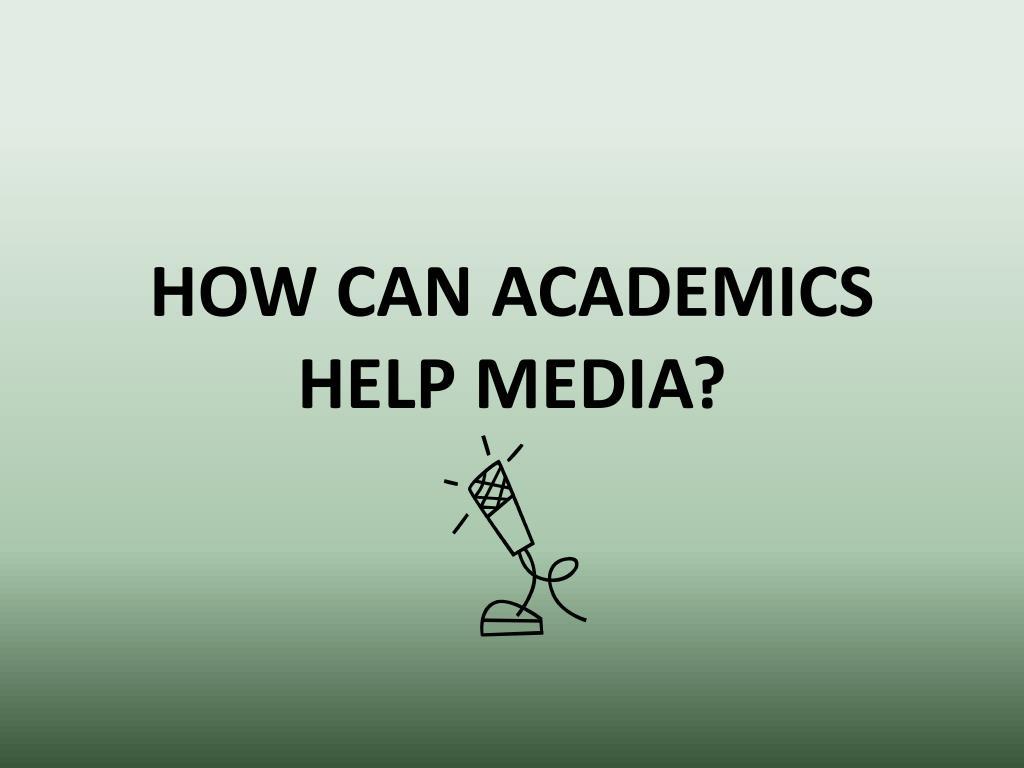 How Can Academics Help Media?