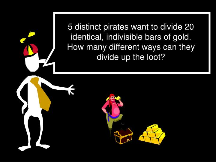5 distinct pirates want to divide 20 identical, indivisible bars of gold. How many different ways can they divide up the loot?