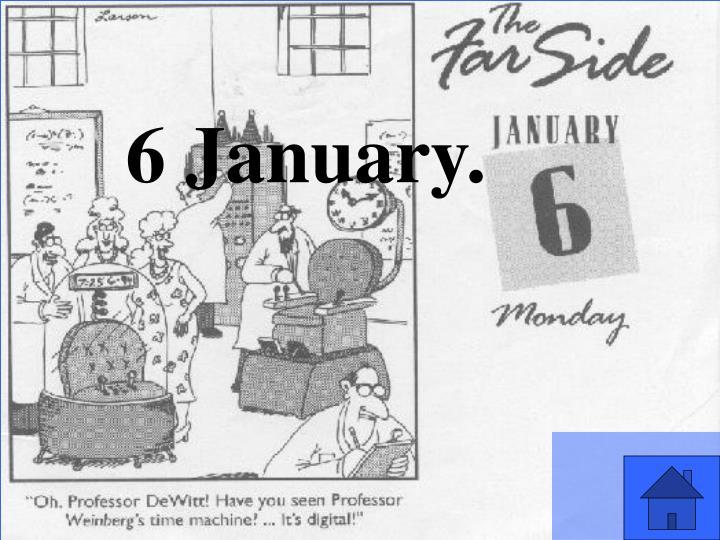 6 January.