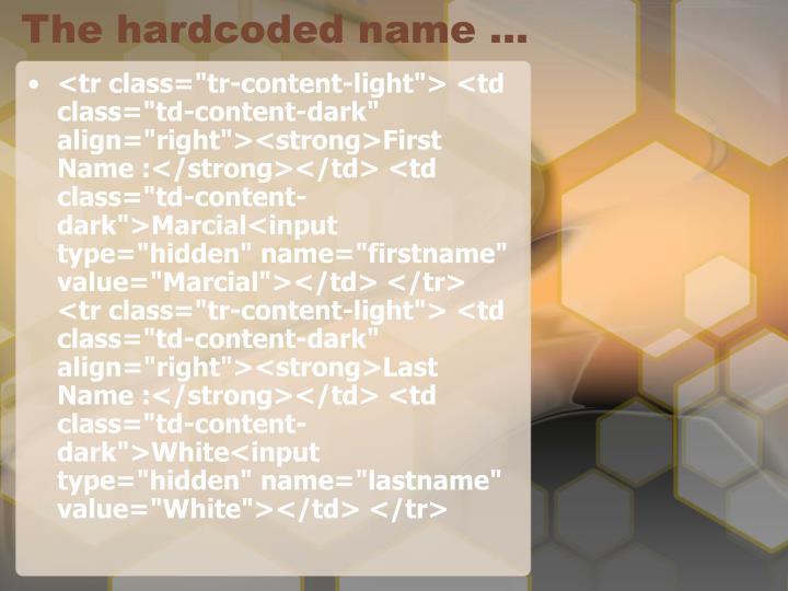 The hardcoded name …