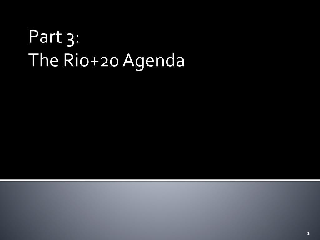 part 3 the rio 20 agenda l.