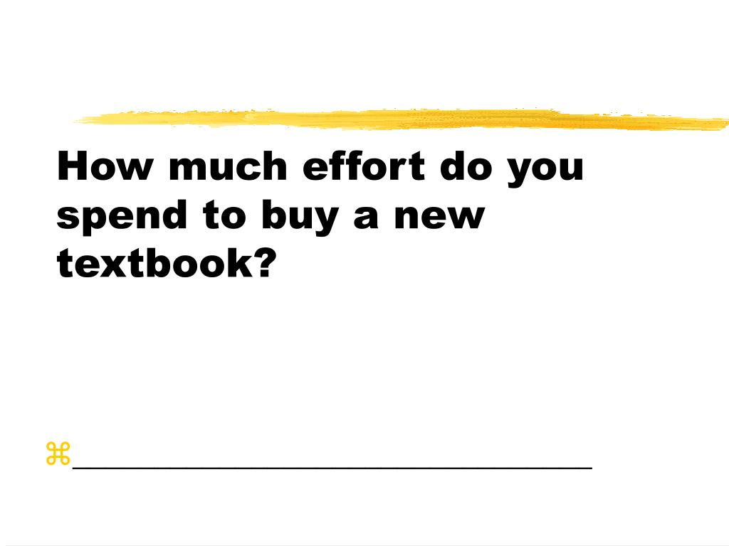 How much effort do you spend to buy a new textbook?