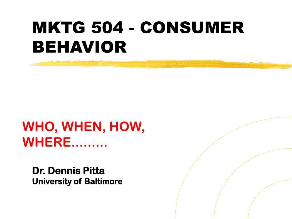 MKTG 504 - CONSUMER BEHAVIOR