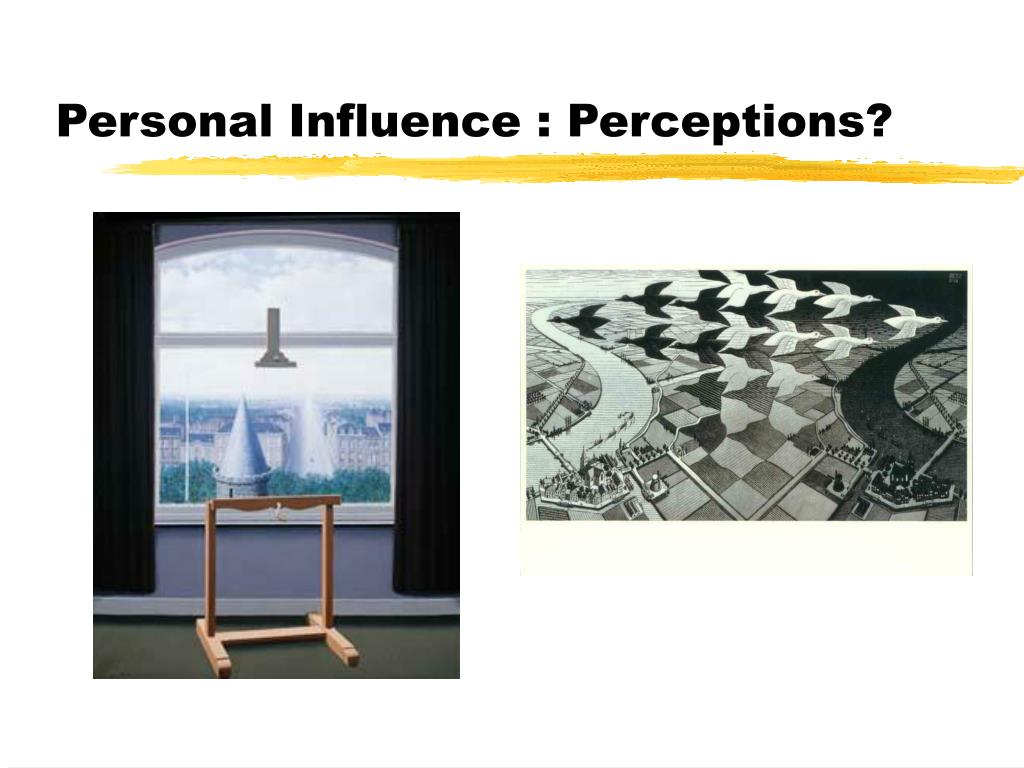 Personal Influence : Perceptions?