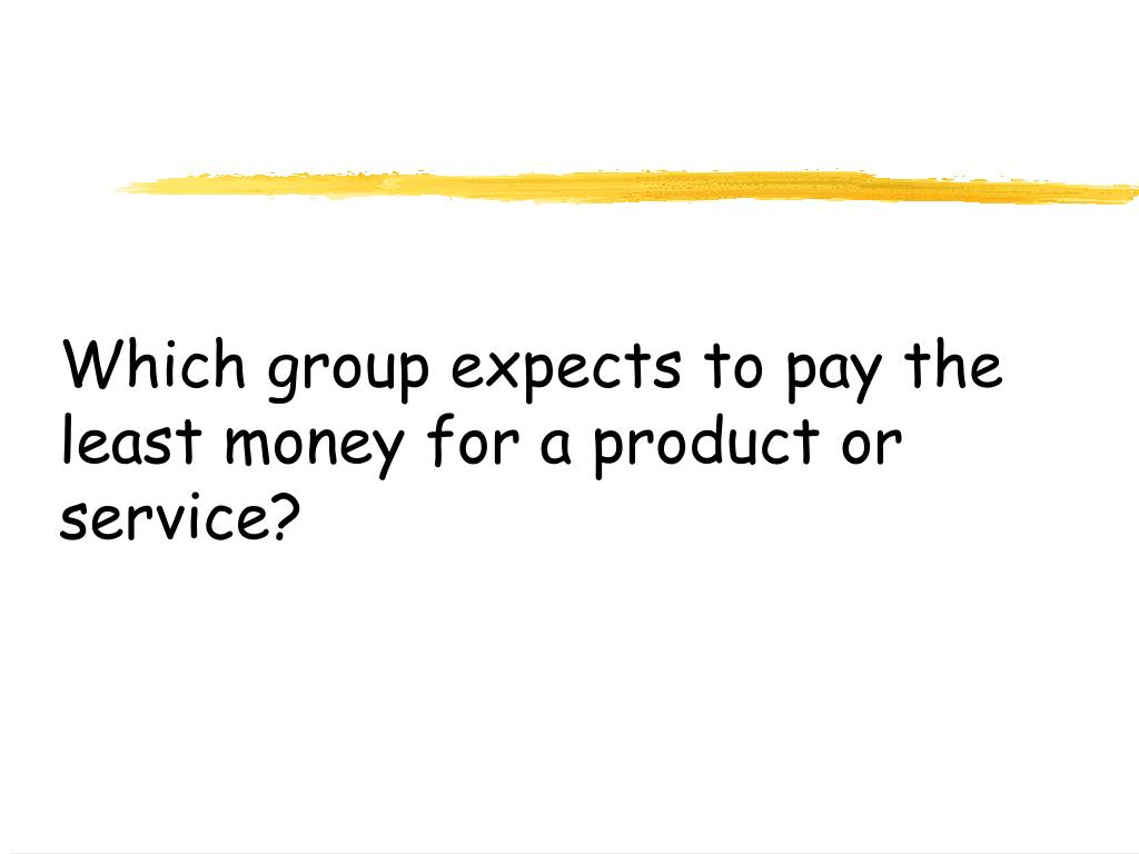 Which group expects to pay the least money for a product or service?