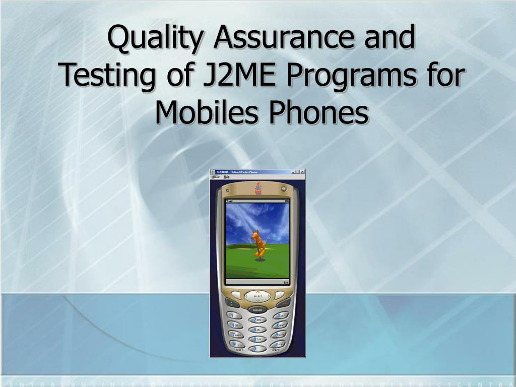 quality assurance and testing of j2me programs for mobiles phones l.