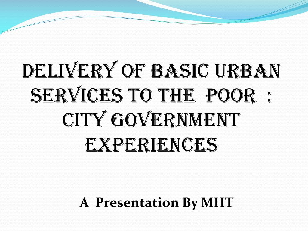 delivery of basic urban services to the poor city government experiences l.
