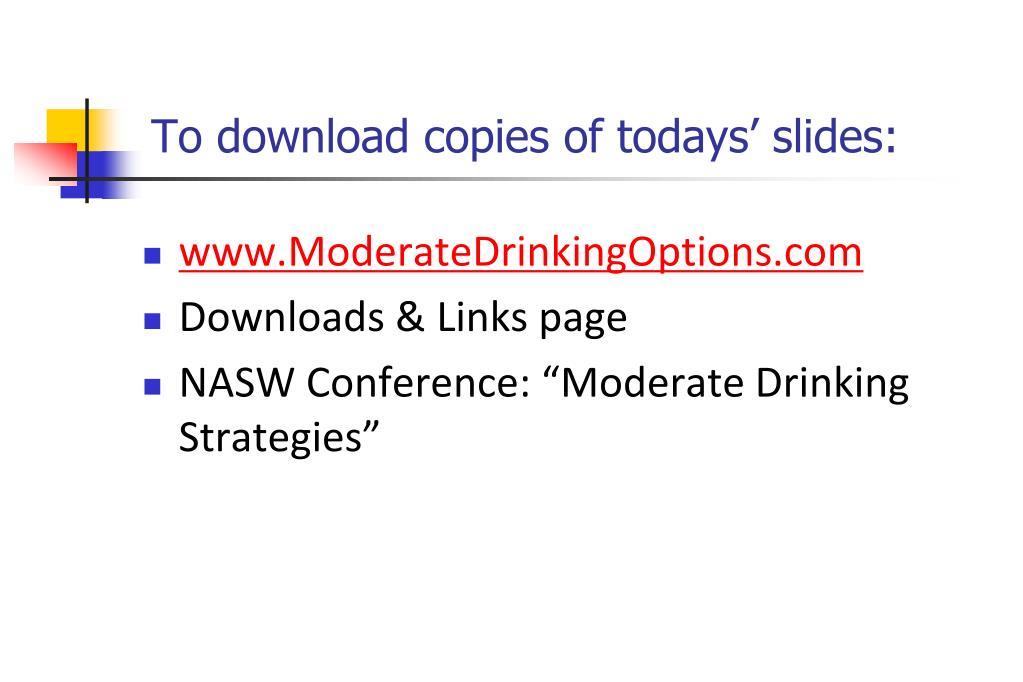 To download copies of todays