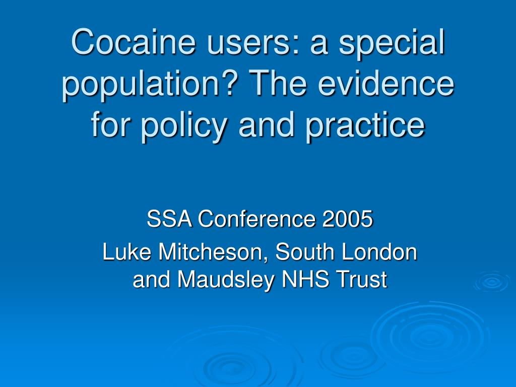 Cocaine users: a special population? The evidence for policy and practice