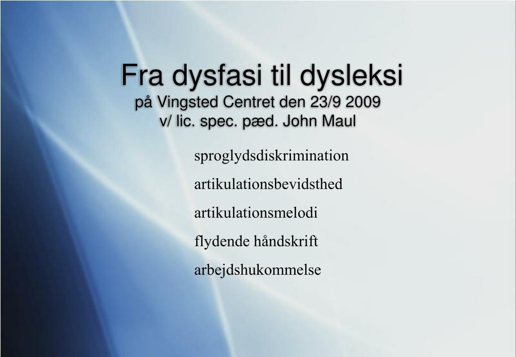 fra dysfasi til dysleksi p vingsted centret den 23 9 2009 v lic spec p d john maul l.