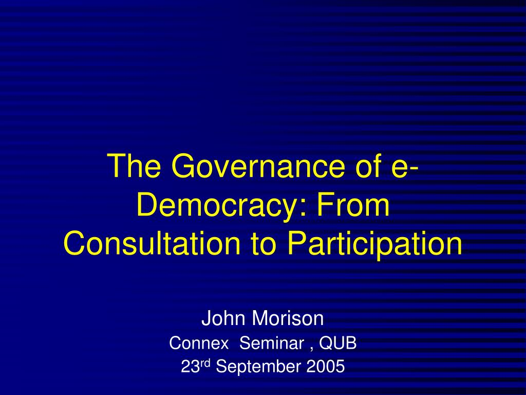 the governance of e democracy from consultation to participation l.