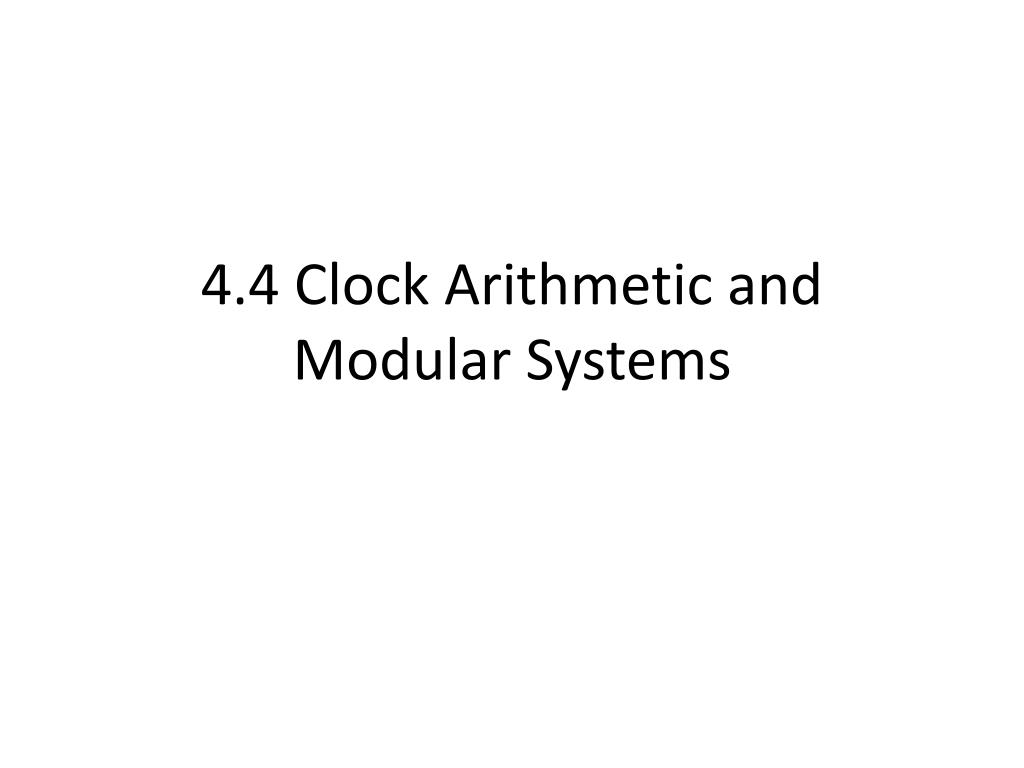 4 4 clock arithmetic and modular systems l.