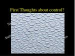 first thoughts about control