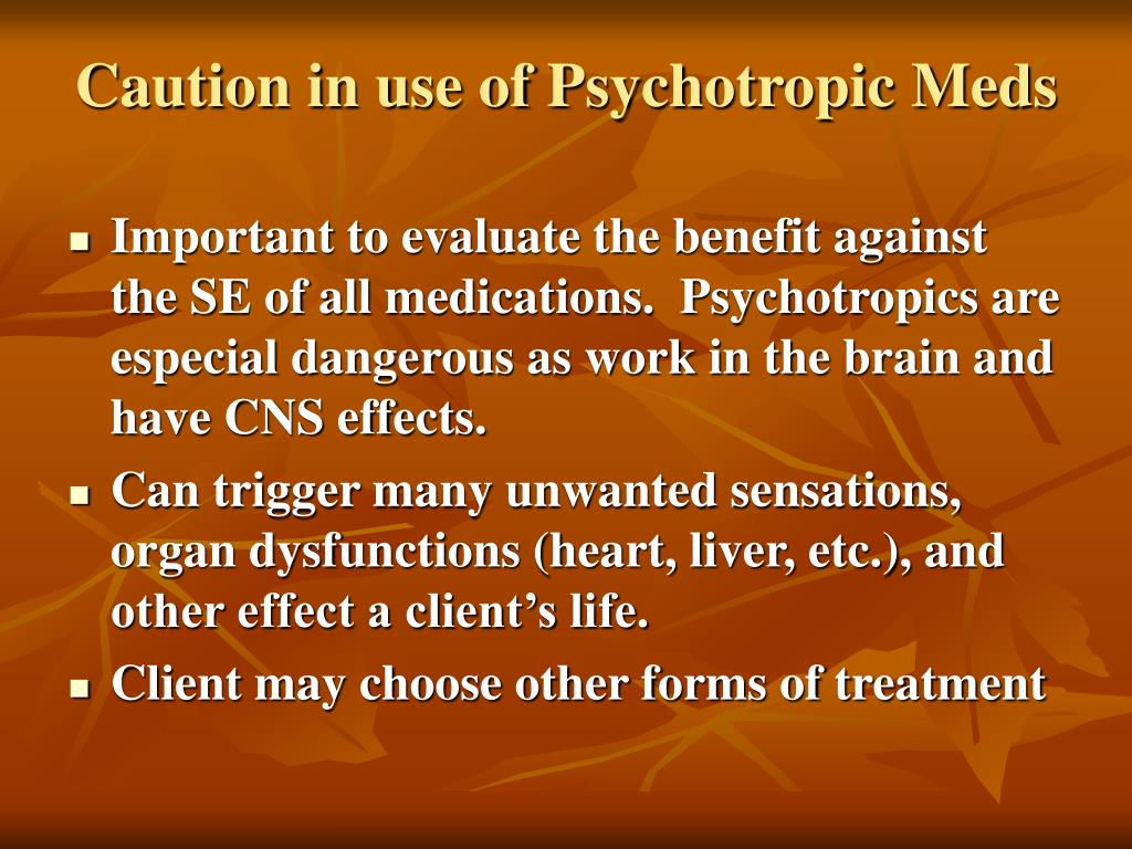 Caution in use of Psychotropic Meds