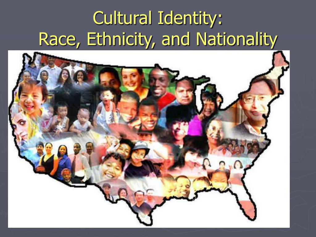 cultural identity race ethnicity and nationality l.