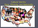 cultural identity race ethnicity and nationality