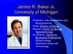 james r baker jr university of michigan