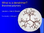 what is a dendrimer branched polymers dendron tree in greek functionality 3 nitrogen