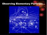 observing elementary particles
