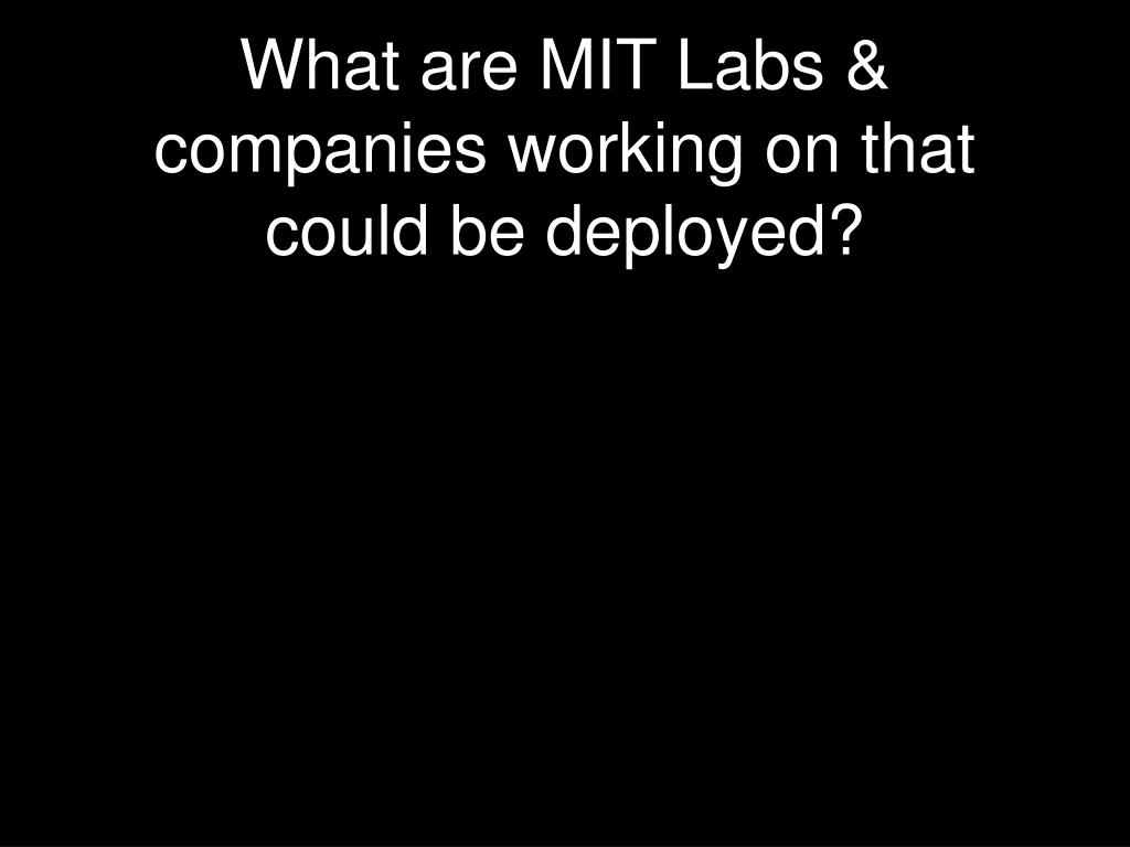What are MIT Labs & companies working on that could be deployed?