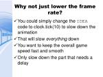 why not just lower the frame rate
