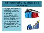 when purchasing real estate as an investment