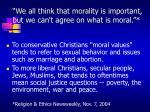 we all think that morality is important but we can t agree on what is moral