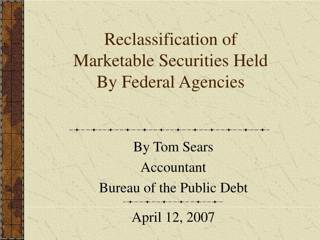 Reclassification of Marketable Securities Held By Federal Agencies