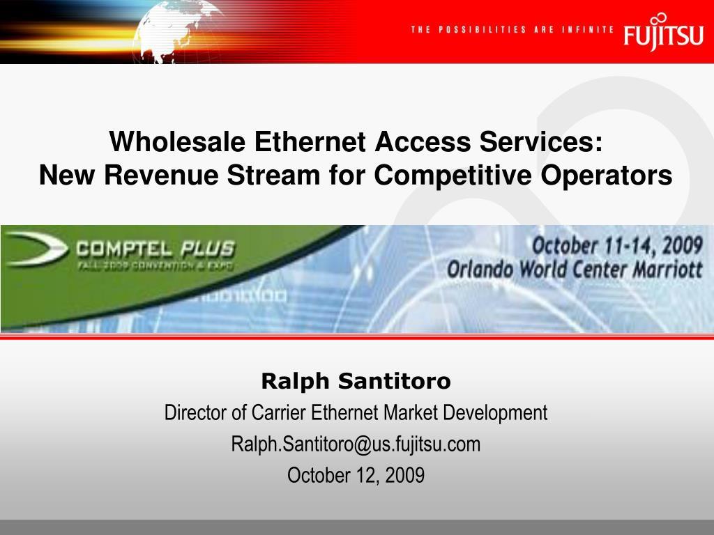 wholesale ethernet access services new revenue stream for competitive operators l.