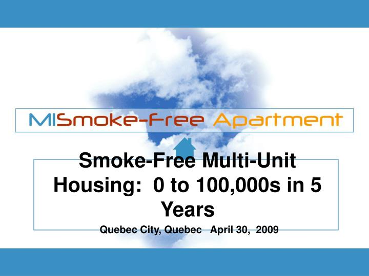 Smoke-Free Multi-Unit Housing:  0 to 100,000s in 5 Years