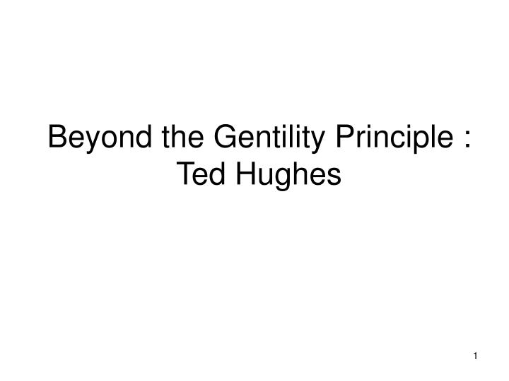 Beyond the gentility principle ted hughes