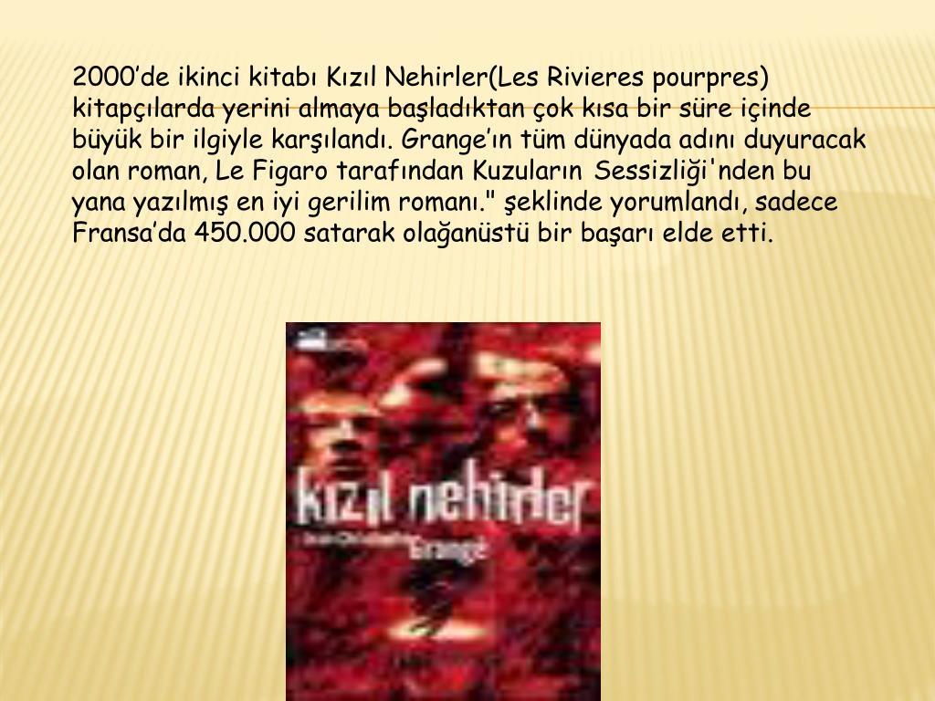 2000'de ikinci kitabı Kızıl Nehirler(Les Rivieres pourpres) kitapçılarda yerini almaya başladıktan çok kısa bir süre içinde büyük bir ilgiyle karşılandı. Grange'ın tüm dünyada adını duyuracak olan roman, Le Figaro tarafından Kuzuların