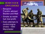 burn your own smoke