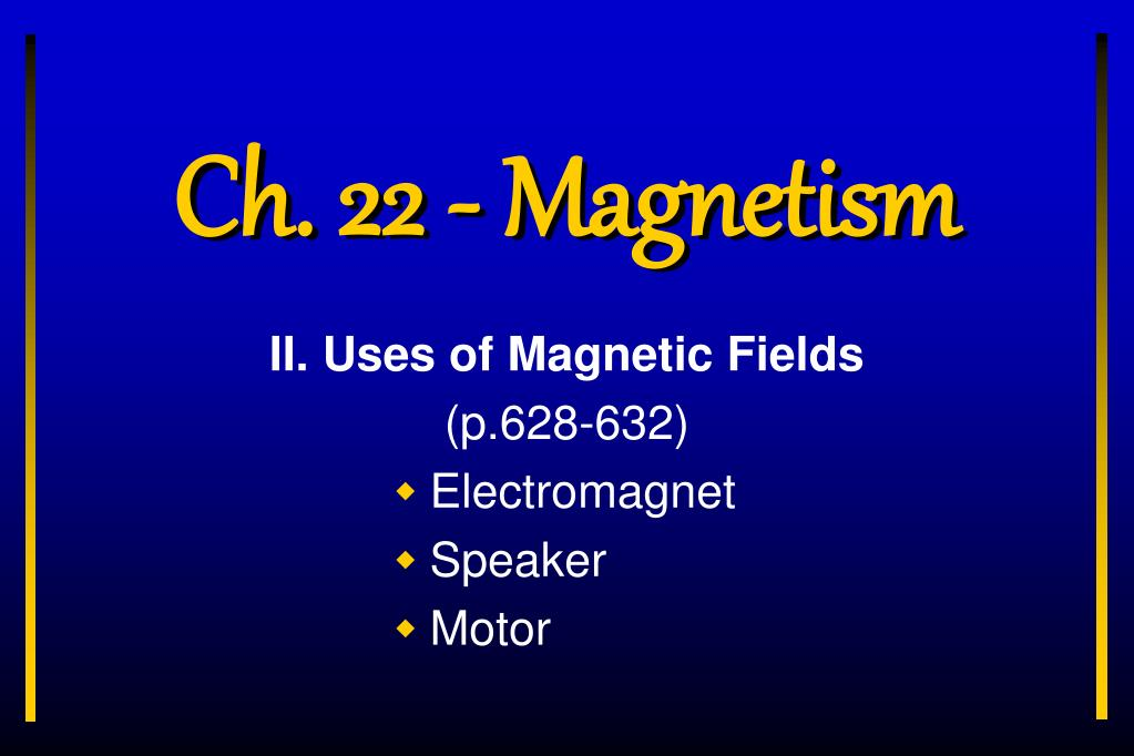 Ch. 22 - Magnetism