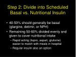 step 2 divide into scheduled basal vs nutritional insulin