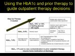 using the hba1c and prior therapy to guide outpatient therapy decisions