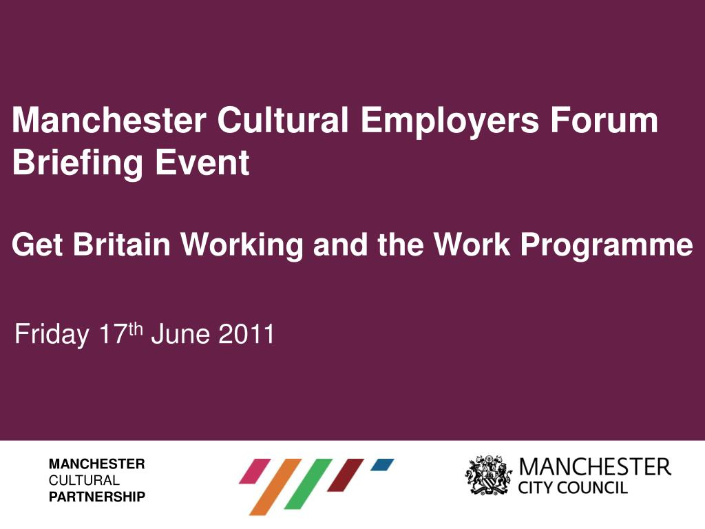 manchester cultural employers forum briefing event get britain working and the work programme l.