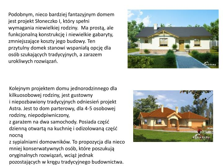 Podobnym, nieco bardziej fantazyjnym domem jest projekt Słoneczko I, który spełni wymagania niewi...