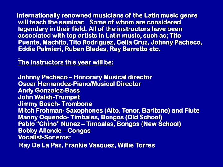 Internationally renowned musicians of the Latin music genre will teach the seminar.   Some of whom a...