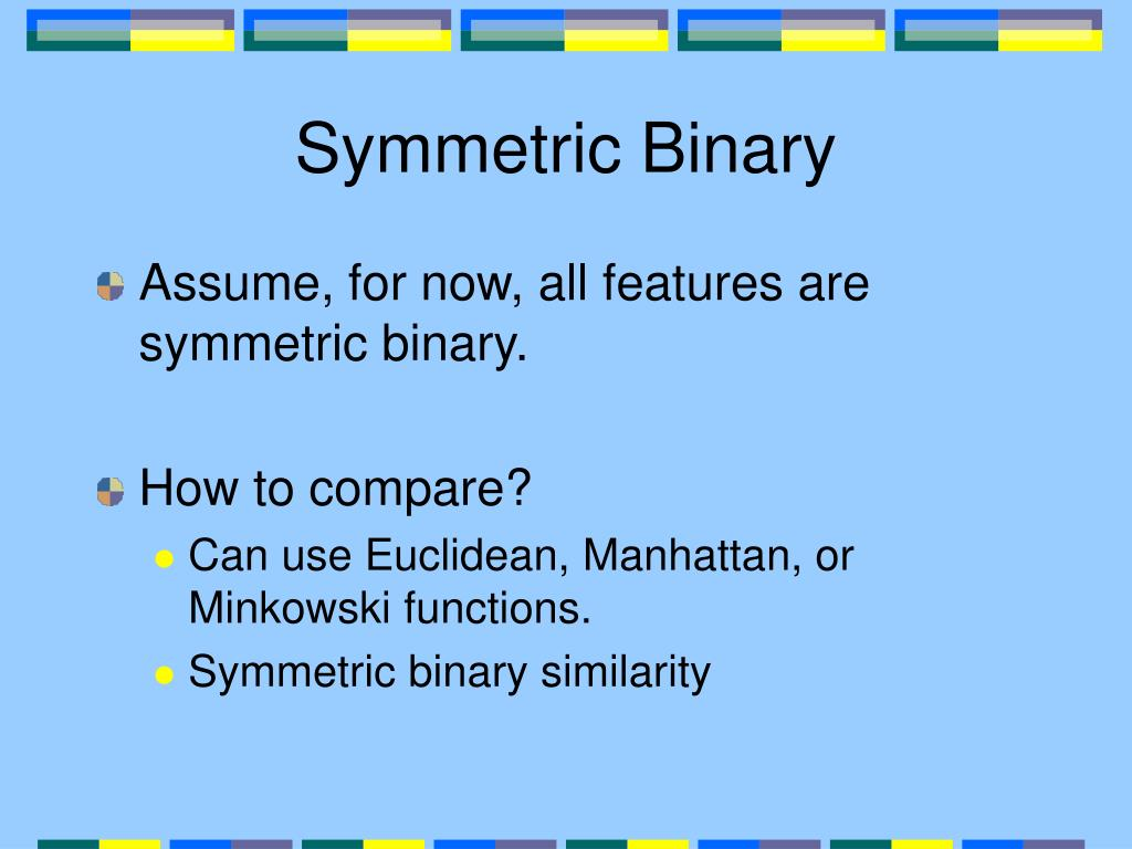 Symmetric Binary