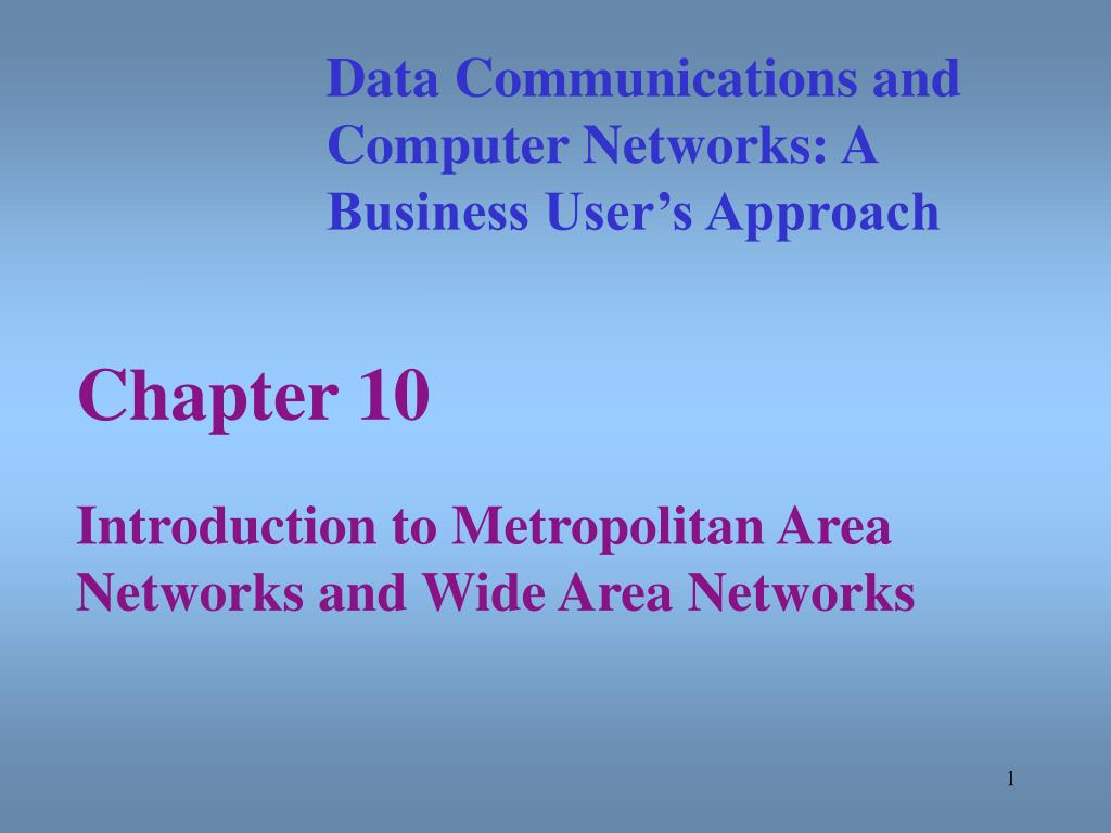 chapter 10 introduction to metropolitan area networks and wide area networks l.