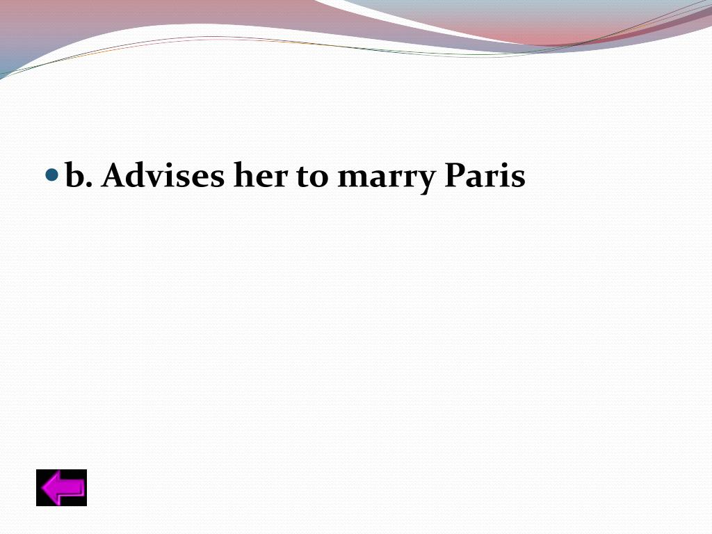 b. Advises her to marry Paris