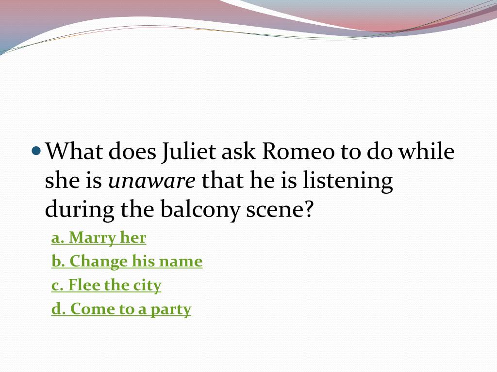 What does Juliet ask Romeo to do while she is