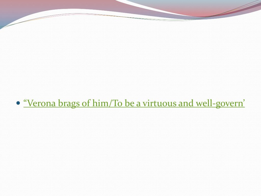 """""""Verona brags of him/To be a virtuous and well-govern'"""