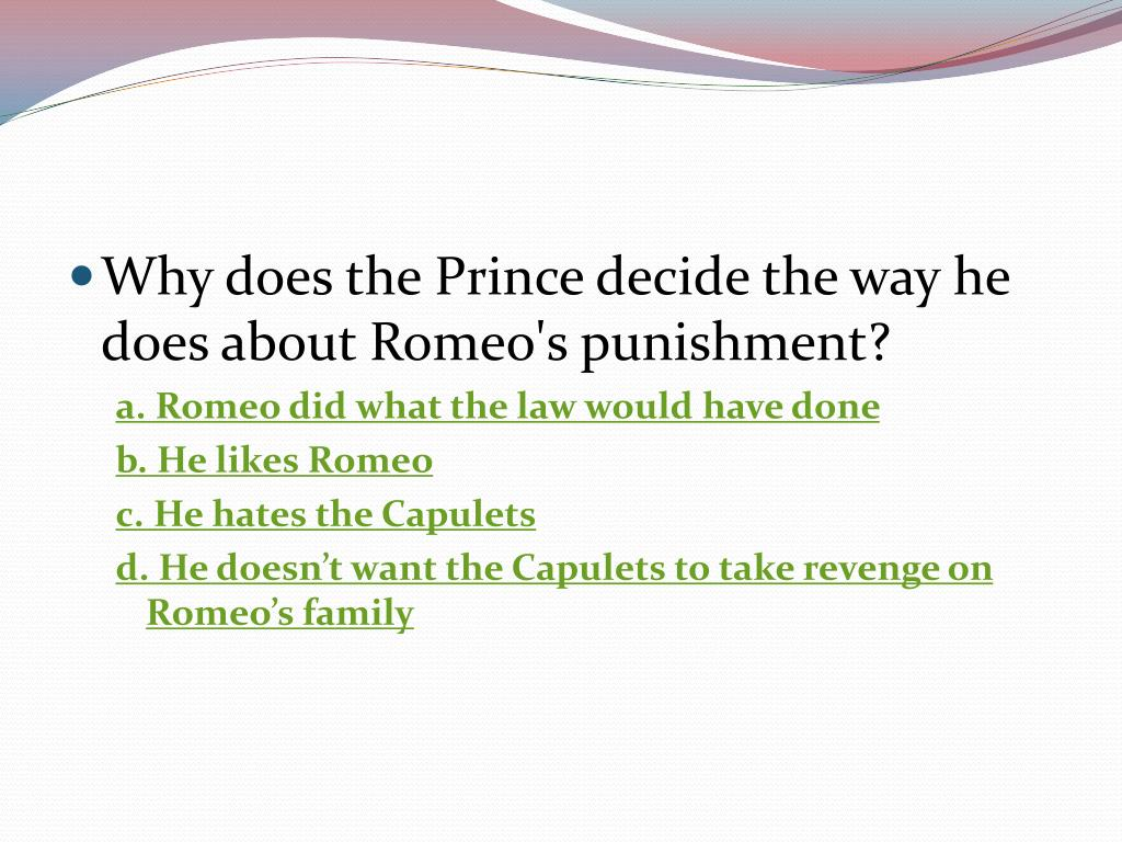 Why does the Prince decide the way he does about Romeo's punishment?