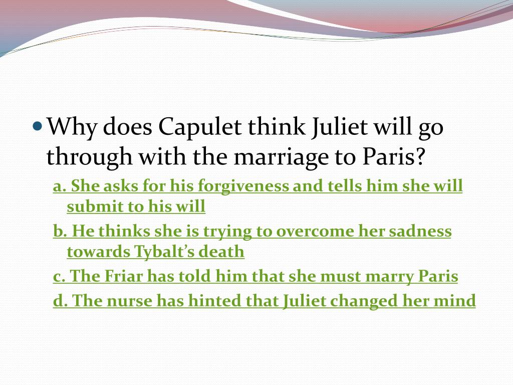 Why does Capulet think Juliet will go through with the marriage to Paris?