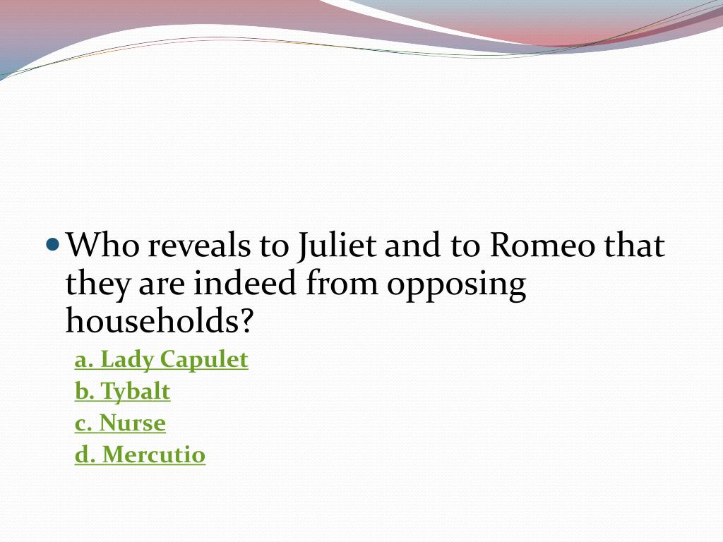 Who reveals to Juliet and to Romeo that they are indeed from opposing households?