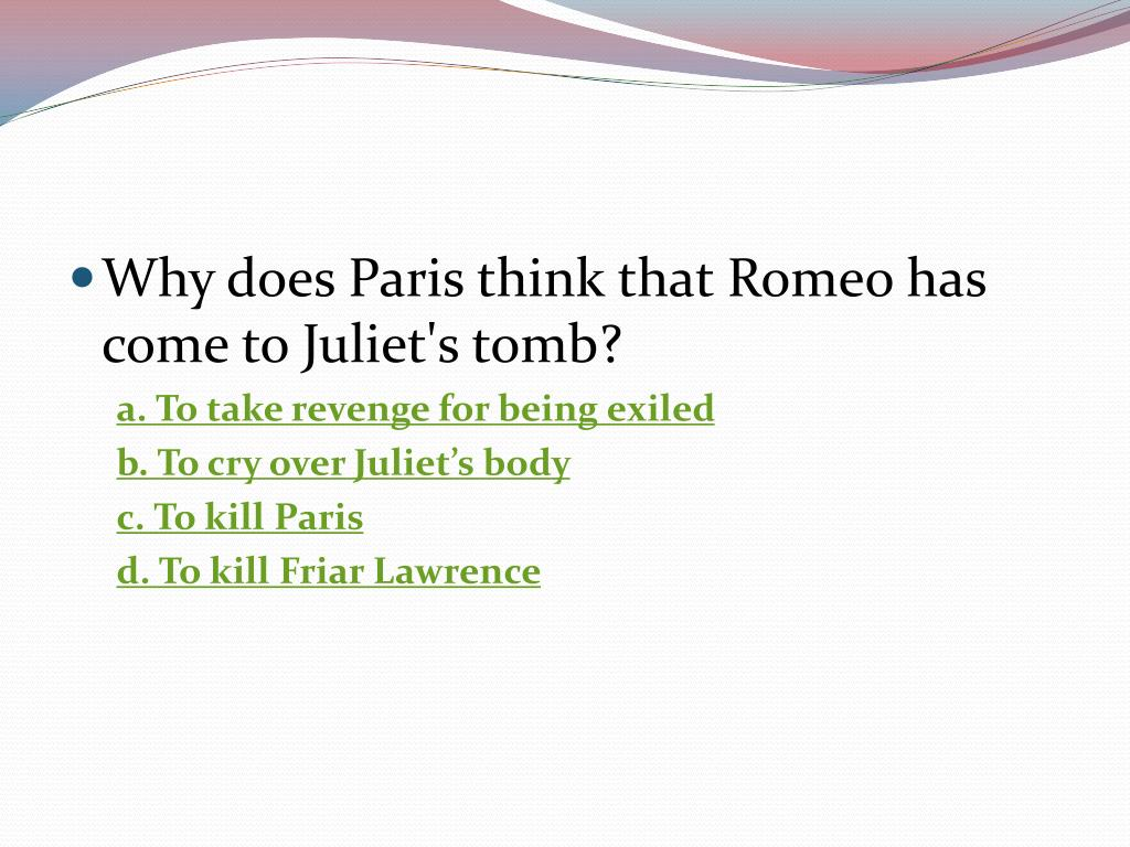Why does Paris think that Romeo has come to Juliet's tomb?