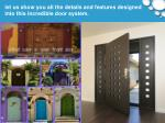 let us show you all the details and features designed into this incredible door system