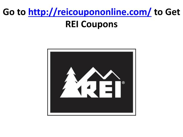 Go to http reicoupononline com to get rei coupons